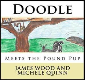Doodle Meets The Pound Pup - By James Wood & Michele Quinn